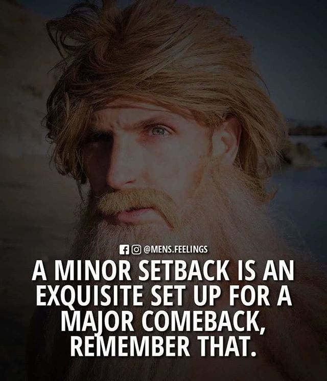 A minor setback is an exquisite set up for a major comeback ...