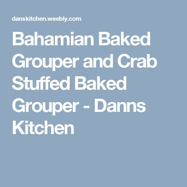 Bahamian Baked Grouper and Crab Stuffed Baked Grouper - Danns Kitchen