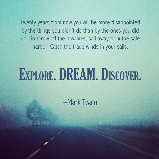 25 Best Ideas About Explore Dream Discover On Pinterest Mark Twain Quotes Mark Twain And