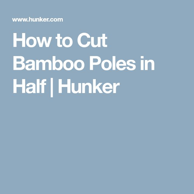 How to Cut Bamboo Poles in Half | Hunker