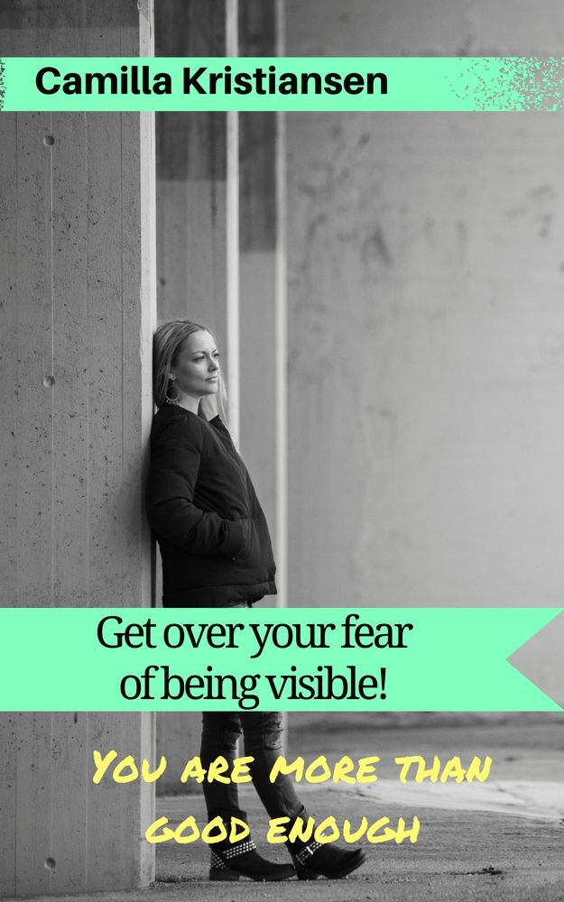This book is for you who want to get over your fear of being visible. Learn how Camilla got past that fear and stepped into the spotlight as a leader, coach, mentor, author and stylist for women who wants to have success doing what they love. You are more than good enough. Just believe in yourself and take action today. This book will change your life for the better.