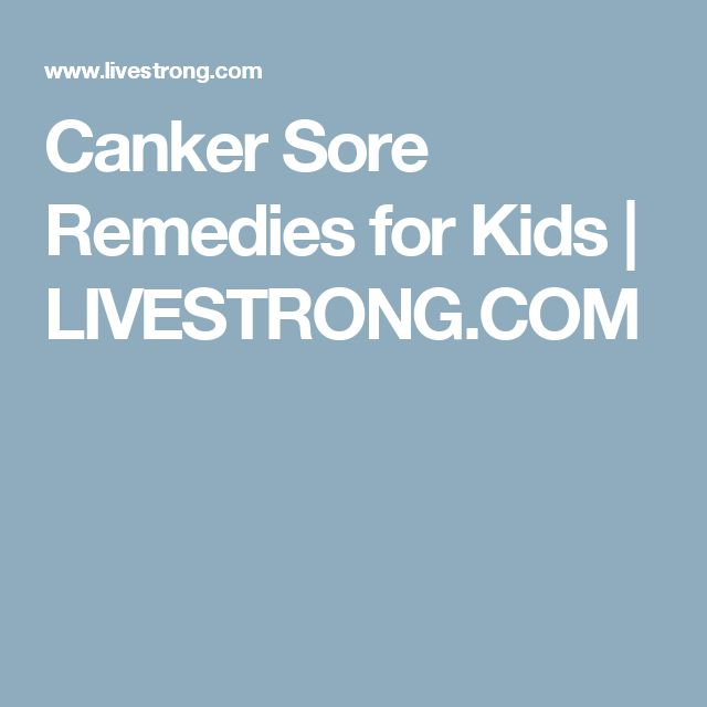 Canker Sore Remedies for Kids | LIVESTRONG.COM