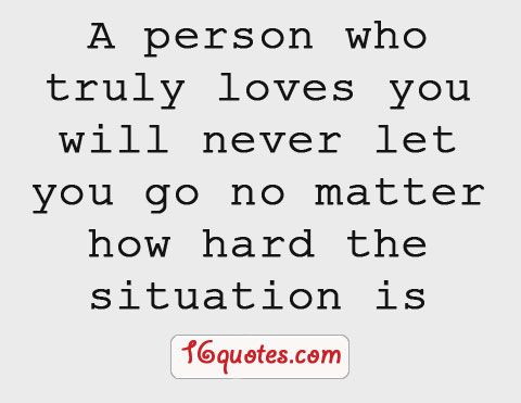 Sometimes couples have some problems in their relationships, but when they truly love each other; they won't break their love and won't let each other leave their lives. Couple who really love will do their best to keep their relationships.    A person who truly loves you will never let you go no matter how hard the situation is.