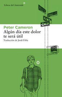 """""""Algún día este dolor te será útil"""" de Peter Cameron"""