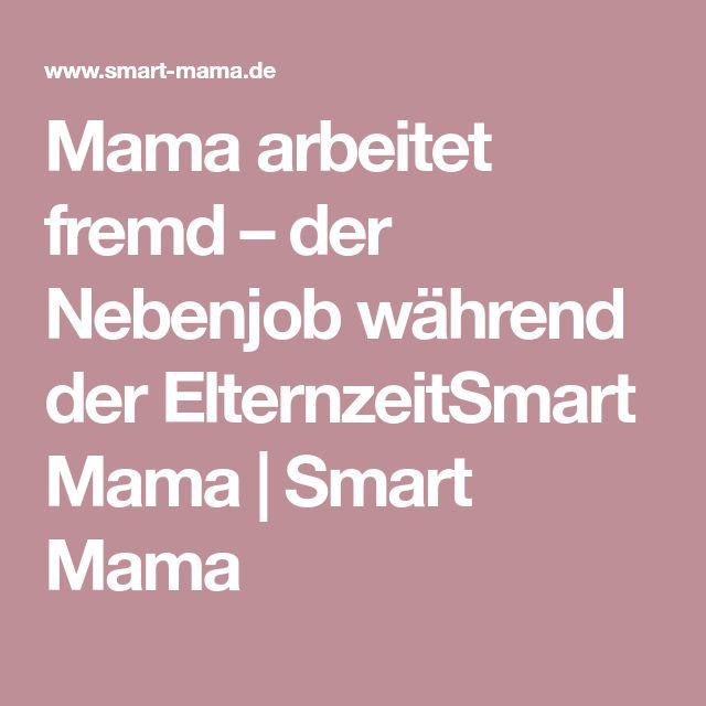 Mama arbeitet fremd – der Nebenjob während der ElternzeitSmart Mama   Smart Mama