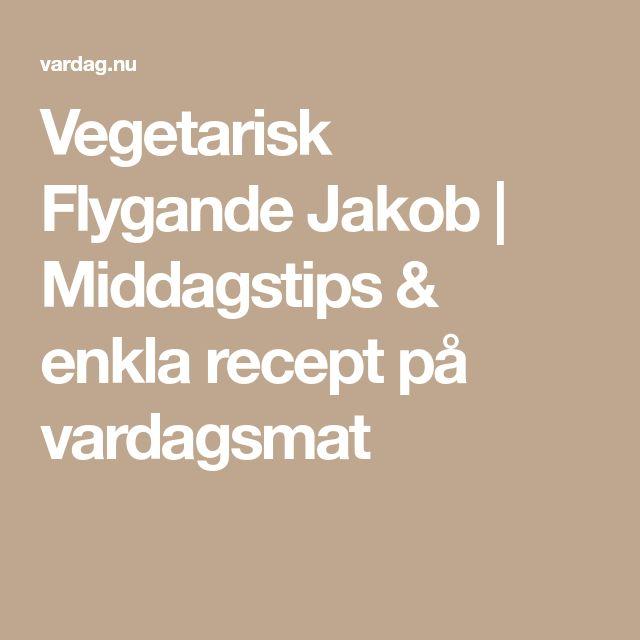 Vegetarisk Flygande Jakob | Middagstips & enkla recept på vardagsmat