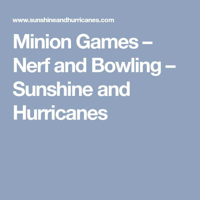 Minion Games – Nerf and Bowling – Sunshine and Hurricanes