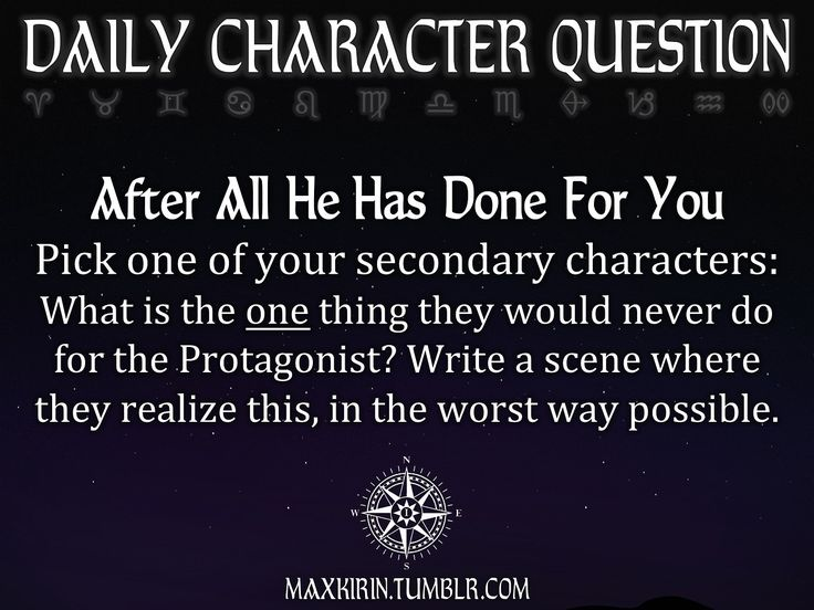 ✶DAILY CHARACTER QUESTION ✶  After All He Has Done For You Pick one of your secondary characters: What is the one thing they would never do...