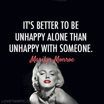 Better to be unhappy alone love quotes quotes kiss quote marilyn monroe girl quotes