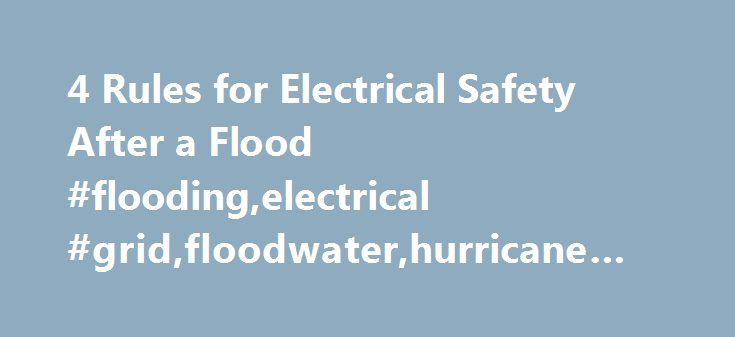 4 Rules for Electrical Safety After a Flood #flooding,electrical #grid,floodwater,hurricane #sandy http://trinidad-and-tobago.remmont.com/4-rules-for-electrical-safety-after-a-flood-floodingelectrical-gridfloodwaterhurricane-sandy/  # 4 Rules for Electrical Safety After a Flood With floodwaters pounding Detroit today, we're to bringing back our advice for dealing with flooding safely. This post was originally published on October 30, 2012, in the aftermath of Superstorm Sandy. Everybody's in…