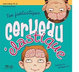 Ton fantastique cerveau élastique :  album de vulgarisation coloré invitant les enfants de 6 ans et plus à mieux comprendre l'anatomie et le fonctionnement de leur cerveau, tout en leur donnant une foule d'astuces pour le renforcer tout en s'amusant.