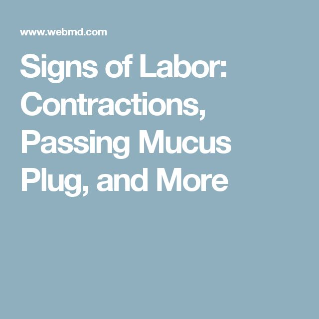 Signs of Labor: Contractions, Passing Mucus Plug, and More