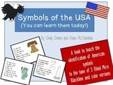 TPT-Symbols of the USA (You can learn them today!)  A book to teach the identification of American symbols to the tune of 3 Blind Mice   Blackline and color versions included with two additional coloring sheets  Georgia social studies standard: SSKH2 The student will identify important American symbols and explain their meaning. a. The American flag b. The bald eagle c. The Statue of Liberty d. Lincoln Memorial e. Washington Monument f. White House