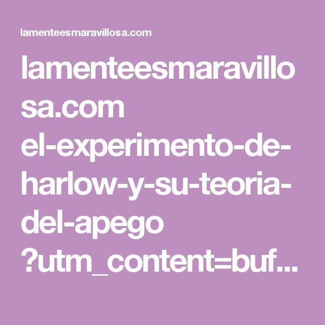lamenteesmaravillosa.com el-experimento-de-harlow-y-su-teoria-del-apego ?utm_content=bufferdc964&utm_medium=social&utm_source=pinterest.com&utm_campaign=buffer