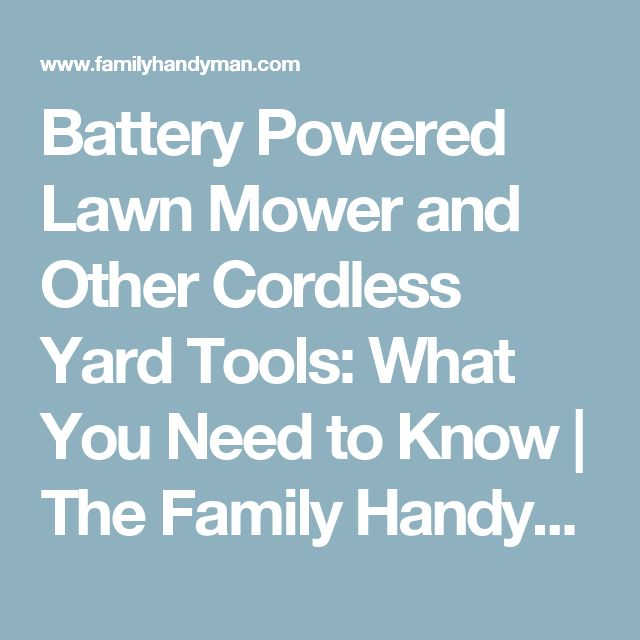 Battery Powered Lawn Mower and Other Cordless Yard Tools: What You Need to Know   The Family Handyman