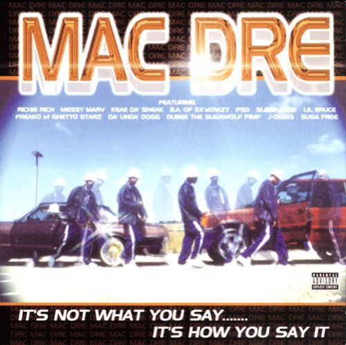 It's Not What You Say... It's How You Say It:   This truly is Mac Dre's finest album in years. It was produced by Lev Berlak & Mike Mosley, and features Richie Rich, Messy Marv, Keak Da Sneak, B.A. of 3xKrazy, PSD, Sleep Dank, Lil Bruce, Freako of Ghetto Starz, Da' Unda' Dogg, Dubee the Sugawolf Pimp, J-Diggs, Suga Free & others.
