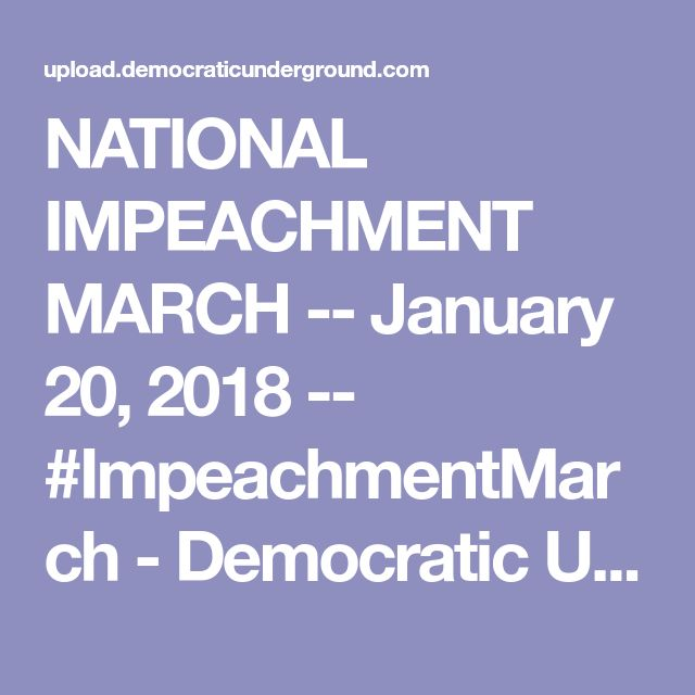 NATIONAL IMPEACHMENT MARCH -- January 20, 2018 -- #ImpeachmentMarch - Democratic Underground