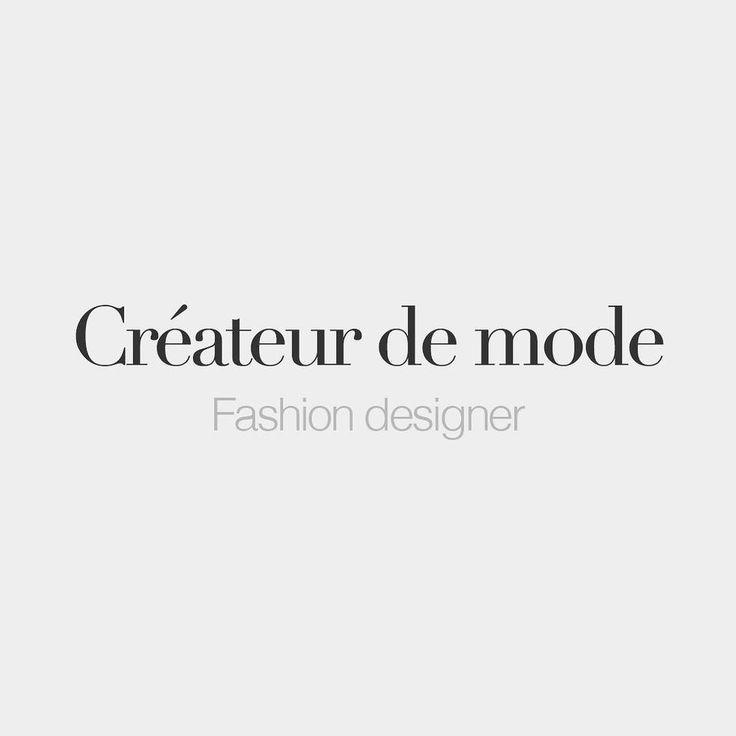 Créateur de mode (masculine word)   Fashion designer   /kʁe.a.tœʁ də mɔd/