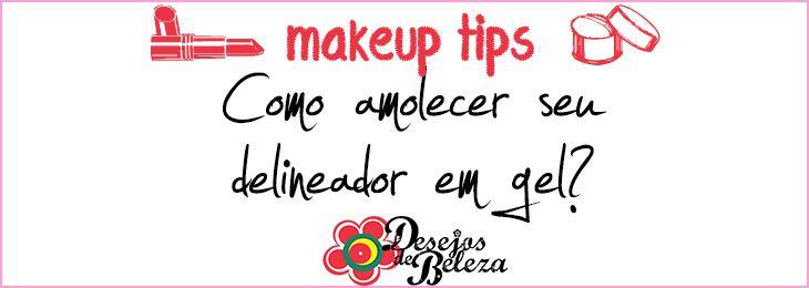 Makeup tips: Como amolecer o delineador em gel?