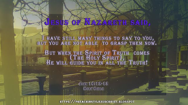 Talking about Jesus Christ.:   Jesus of Nazareth said,  Because He, the Holy Sp...