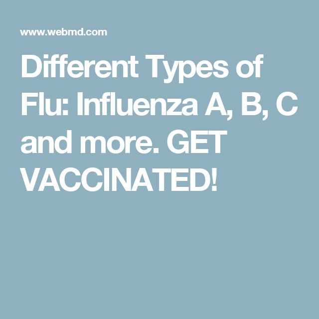 Different Types of Flu: Influenza A, B, C and more. GET VACCINATED!