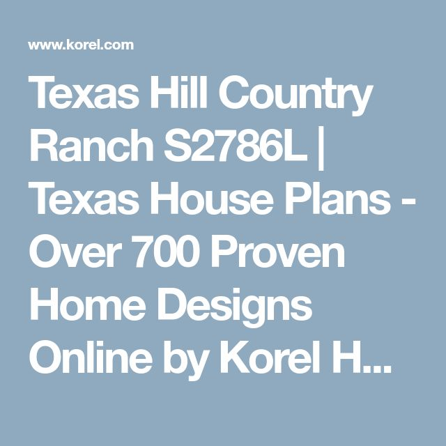 Texas Hill Country Ranch S2786L | Texas House Plans - Over 700 Proven Home Designs Online by Korel Home Designs