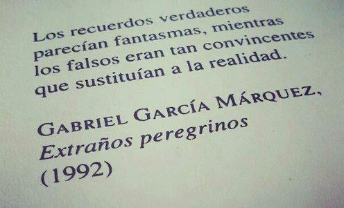 Los recuerdos verdaderos parecían fantasmas, mientras los falsos eran tan convincentes que sustituían a la realidad. #frases #citas #GabrielGarciaMarquez