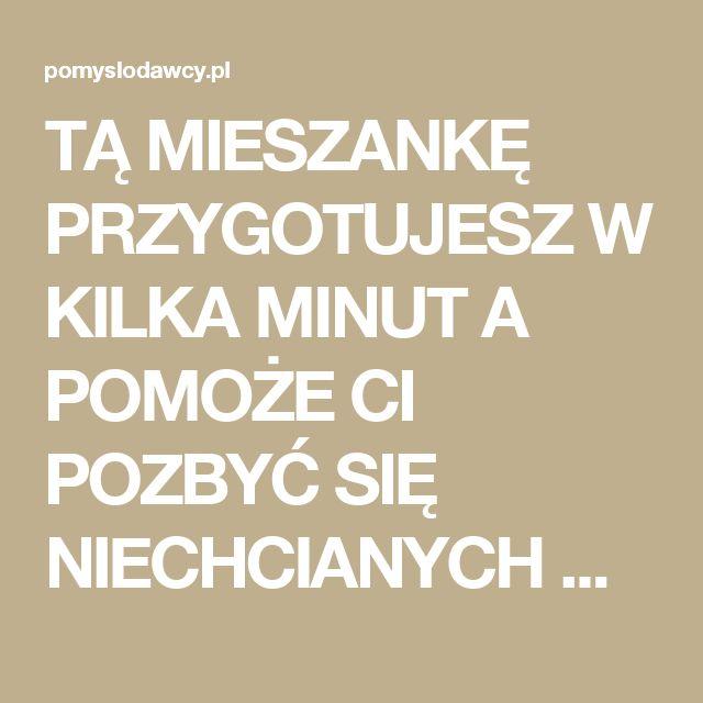 TĄ MIESZANKĘ PRZYGOTUJESZ W KILKA MINUT A POMOŻE CI POZBYĆ SIĘ NIECHCIANYCH WŁOSKÓW! - Pomysłodawcy.pl - Serwis bardziej kreatywny