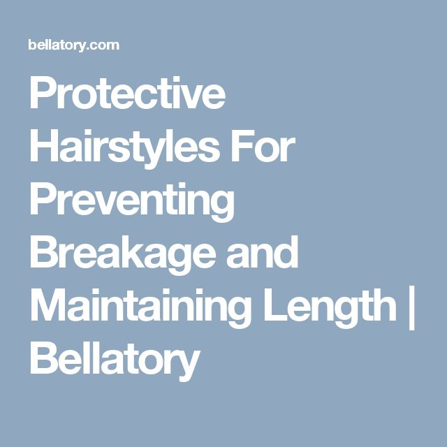Protective Hairstyles For Preventing Breakage and Maintaining Length | Bellatory