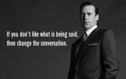 don draper if you don't like what's being said change the conversation - Yahoo Image Search Results