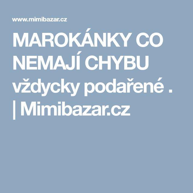 MAROKÁNKY CO NEMAJÍ CHYBU vždycky podařené . | Mimibazar.cz