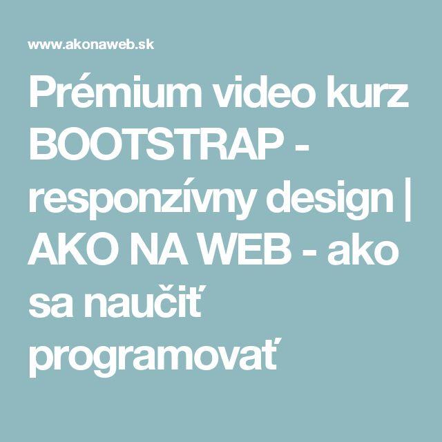 Prémium video kurz BOOTSTRAP - responzívny design | AKO NA WEB - ako sa naučiť programovať