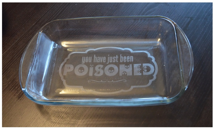 You Have Just Been Poisoned Etched Personalized 9x13 Glass
