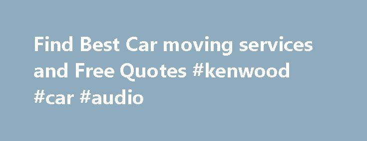 Find Best Car moving services and Free Quotes #kenwood #car #audio http://car.nef2.com/find-best-car-moving-services-and-free-quotes-kenwood-car-audio/  #car movers # Comparing Moving Quotes Will Save You Money on Your Car Move! Whether[...]