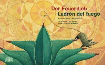 Der Feuerdieb/ Ladrón del fuego von Ana Paula Ojeda (Text) und Juan Palomino (Illustrationen) – Ein Bilderbuch aus Mexiko/ Un álbum ilustrado de México | 52buecher.de