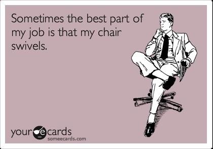 hahaTime Haha, Good Things, All The Tim, Swivel Chairs, Too Funny, So True, Yup, True Stories, Hmmm Yep