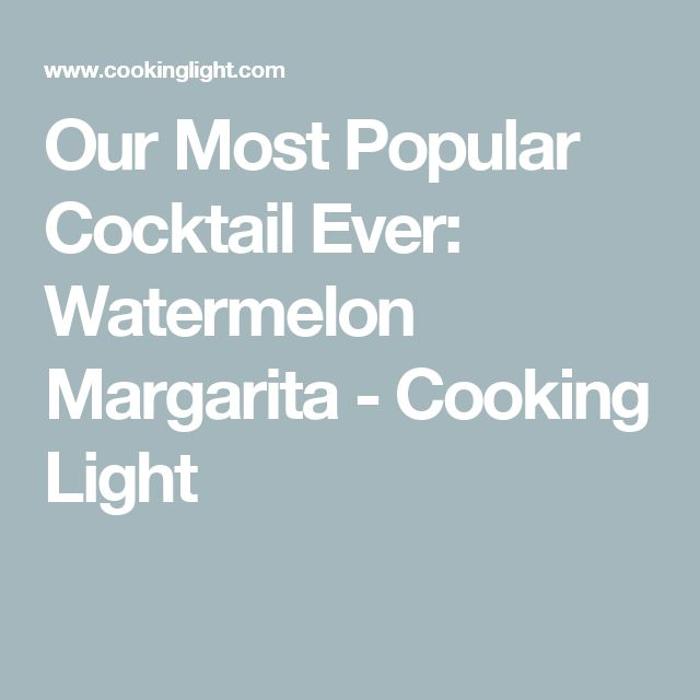 Our Most Popular Cocktail Ever: Watermelon Margarita - Cooking Light