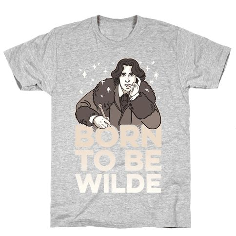 Born To Be Wilde - Party like a decadent 19th-century Irish playwright and poet, because you're born to be Wilde! Oscar Wilde, that is. The writer was both famous and infamous in the Victorian era for his wit, cleverness, and sexuality! We should all aspire to be as amazing.