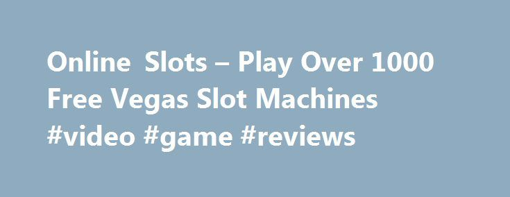 Online Slots – Play Over 1000 Free Vegas Slot Machines #video #game #reviews http://game.remmont.com/online-slots-play-over-1000-free-vegas-slot-machines-video-game-reviews/  Vegas Slots Online – Play Free Vegas Slot Machines If you are like us, you enjoy playing slots especially the real Vegas style games like Cleopatra. Bier Haus and Zeus. This site focuses on slot machines from Bally, IGT, WMS and Aristocrat. We update daily, so if a new game is out for the general…