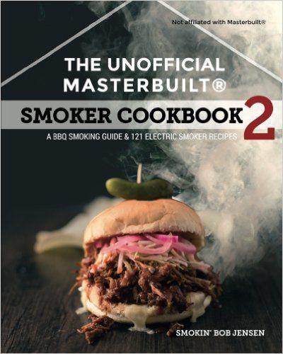 The Unofficial Masterbuilt ® Smoker Cookbook 2: A BBQ Guide & 121 Electric Smoker Recipes (The Unofficial Masterbuilt Smoker Cookbook Series): Smokin' Bob Jensen: 9781944797003: Amazon.com: Books