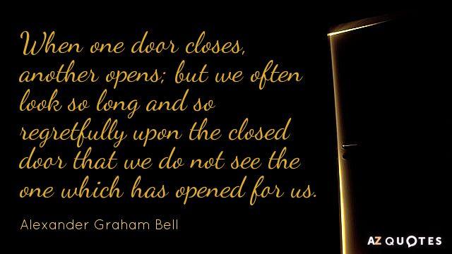 Alexander Graham Bell quote: When one door closes, another opens; but we often look so long...