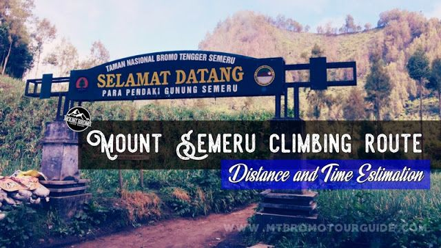 Mount Semeru climbing route. Its about distance and time estimation to trekking Mount Semeru, who is the highest volcano Java Island.