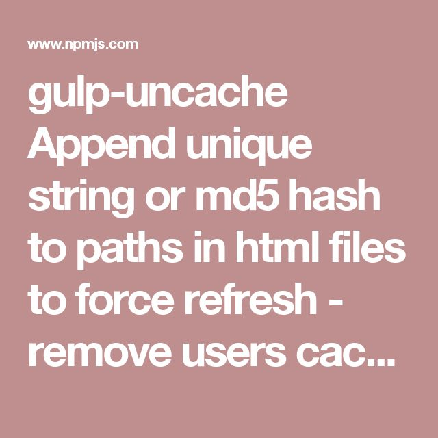gulp-uncache  Append unique string or md5 hash to paths in html files to force refresh - remove users cache app.js -> app_8j3d7a4f.js