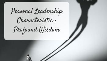 Profound Wisdom: The Tenth Personal Leadership Characteristic