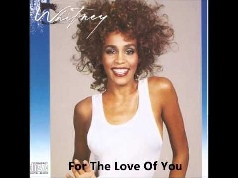 """""""Whitney Houston - For The Love Of You"""", on YouTube  https://youtu.be/C4ROT1A751Y"""