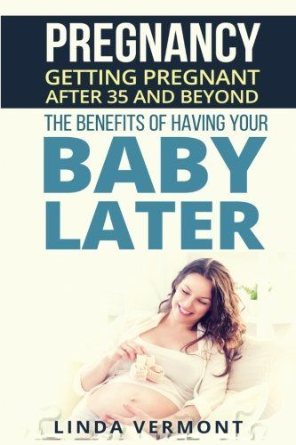 Pregnancy: Getting Pregnant After 35 and Beyond. The Benefits of Having Your Baby Later. (Parenting, Pregnant, Pregnancy after 35, Pregnancy after 40, Fertility, Conception, Expecting, Childbirth).   Read the rest of this entry » http://bestpregnancysites.com/pregnancy-getting-pregnant-after-35-and-beyond-the-benefits-of-having-your-baby-later-parenting-pregnant-pregnancy-after-35-pregnancy-after-40-fertility-conception-expecting-childbirth/ #1534832149, #Childbirth, #Con