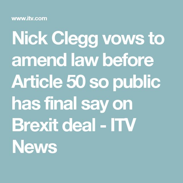 Nick Clegg vows to amend law before Article 50 so public has final say on Brexit deal - ITV News