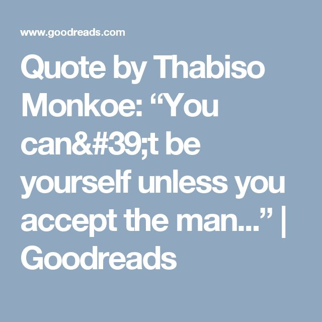 """Quote by Thabiso Monkoe: """"You can't be yourself unless you accept the man..."""" 