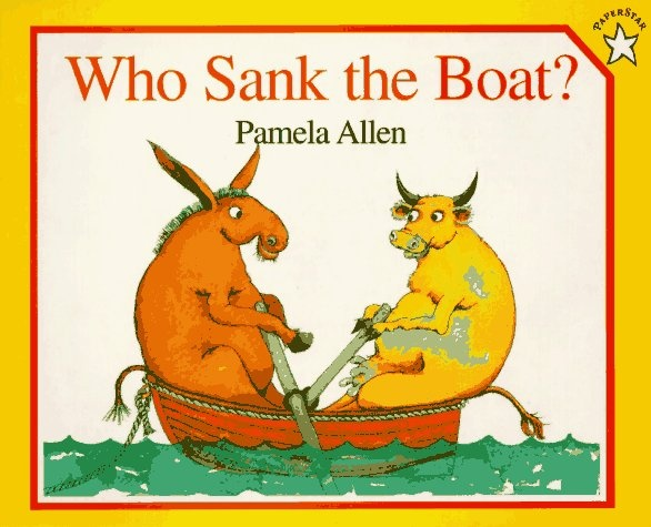 Who Sank the Boat? by Pamela Allen.  Simple story similar to the Napping House.  An easy (and short) read for young ones.