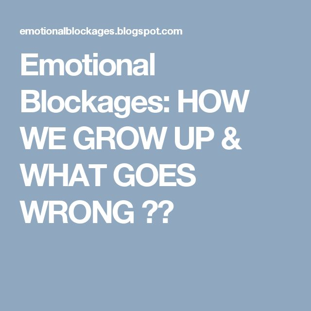 Emotional Blockages: HOW WE GROW UP & WHAT GOES WRONG ??